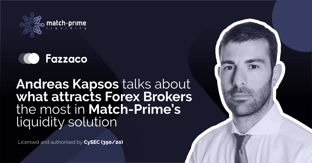 Andreas Kapsos, the CEO of Match-Prime Liquidity joins Fazzaco to talk more about the company's success and what makes their offer stand out on the forex market
